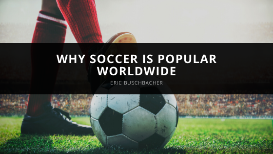 Eric Buschbacher Explains Why Soccer is Popular Worldwide